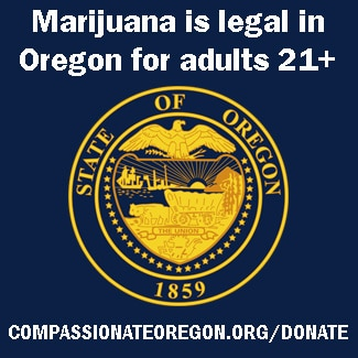 Marijuana legal for adults 21+ in Oregon.